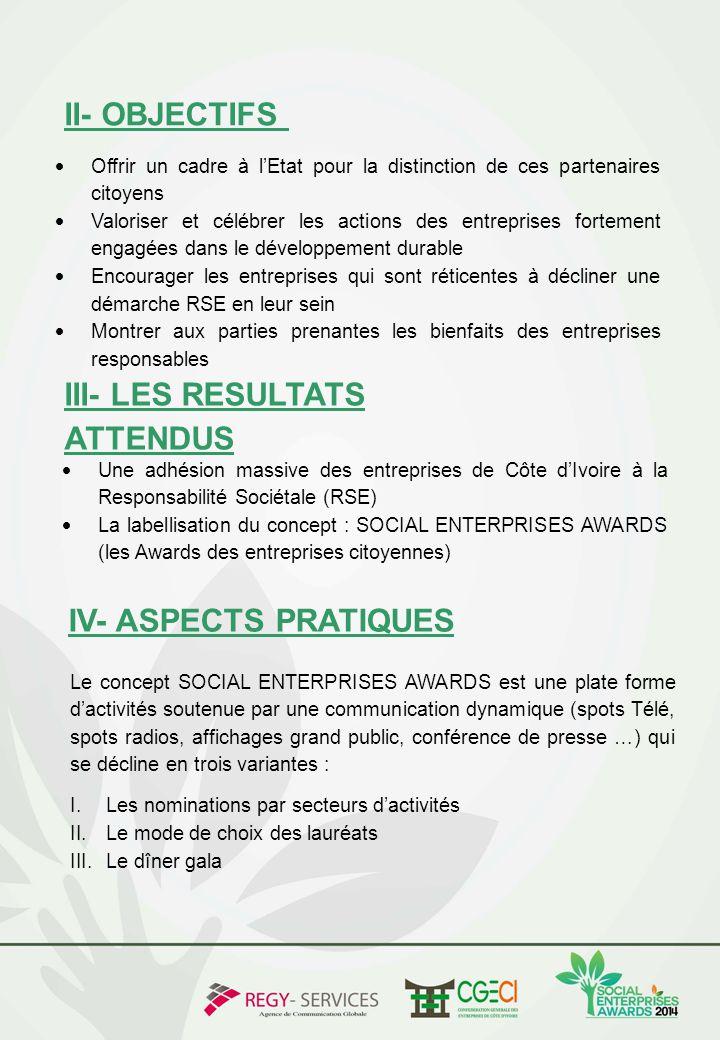 II- OBJECTIFS III- LES RESULTATS ATTENDUS Le concept SOCIAL ENTERPRISES AWARDS est une plate forme d'activités soutenue par une communication dynamiqu