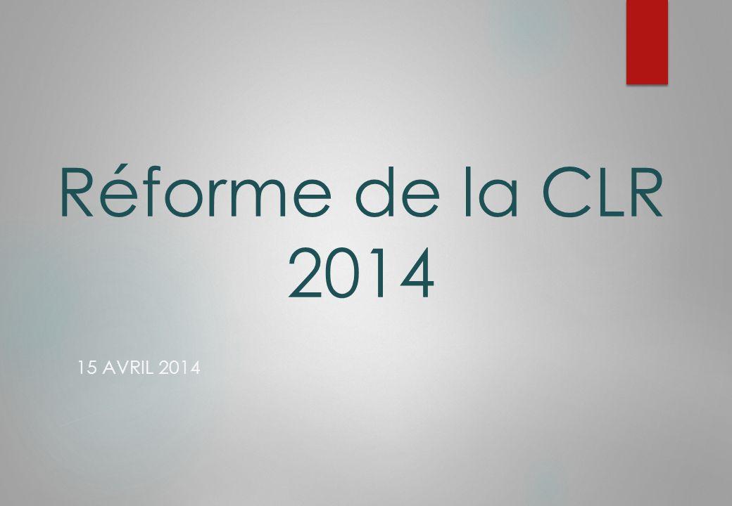 Réforme de la CLR 2014 15 AVRIL 2014