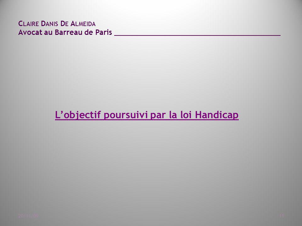 C LAIRE D ANIS D E A LMEIDA Avocat au Barreau de Paris ______________________________________ 20/11/0911 L'objectif poursuivi par la loi Handicap