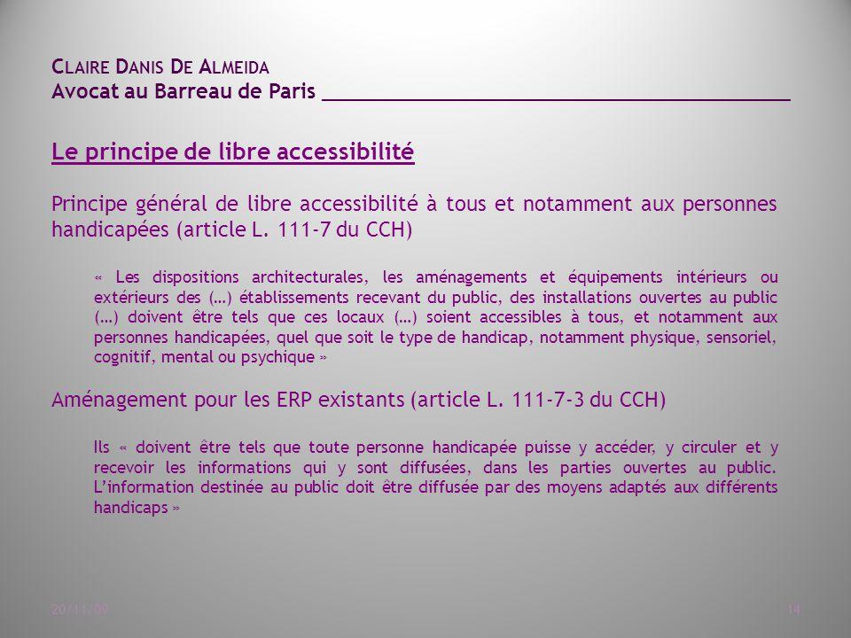 C LAIRE D ANIS D E A LMEIDA Avocat au Barreau de Paris ______________________________________ 20/11/0914 Le principe de libre accessibilité Principe général de libre accessibilité à tous et notamment aux personnes handicapées (article L.
