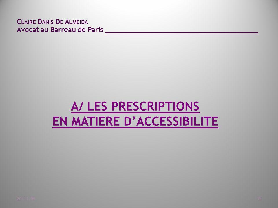 C LAIRE D ANIS D E A LMEIDA Avocat au Barreau de Paris ______________________________________ 20/11/0915 A/ LES PRESCRIPTIONS EN MATIERE D'ACCESSIBILITE