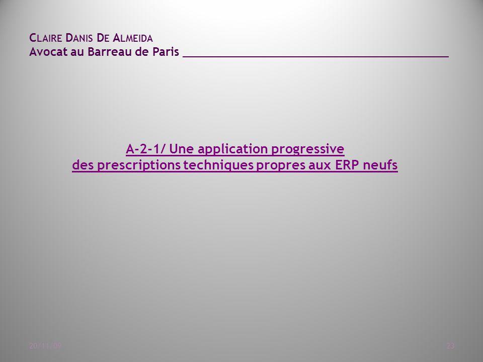 C LAIRE D ANIS D E A LMEIDA Avocat au Barreau de Paris ______________________________________ 20/11/0923 A-2-1/ Une application progressive des prescriptions techniques propres aux ERP neufs