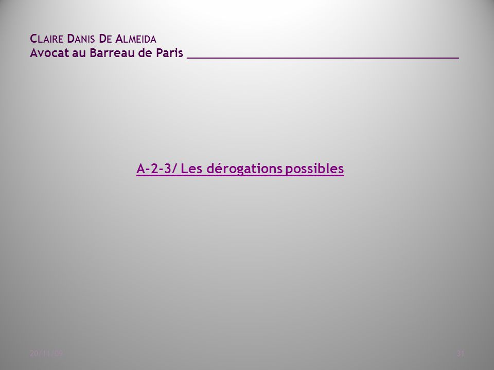 C LAIRE D ANIS D E A LMEIDA Avocat au Barreau de Paris ______________________________________ 20/11/0931 A-2-3/ Les dérogations possibles