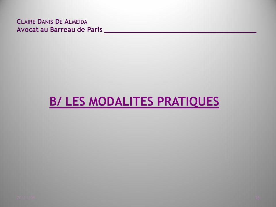 C LAIRE D ANIS D E A LMEIDA Avocat au Barreau de Paris ______________________________________ 20/11/0936 B/ LES MODALITES PRATIQUES