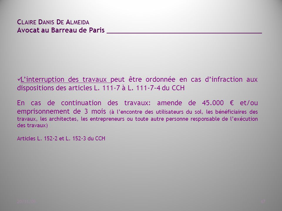 C LAIRE D ANIS D E A LMEIDA Avocat au Barreau de Paris ______________________________________ 20/11/0947 L'interruption des travaux peut être ordonnée en cas d'infraction aux dispositions des articles L.