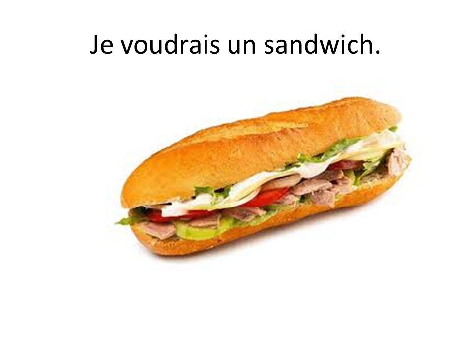 Je voudrais un sandwich.