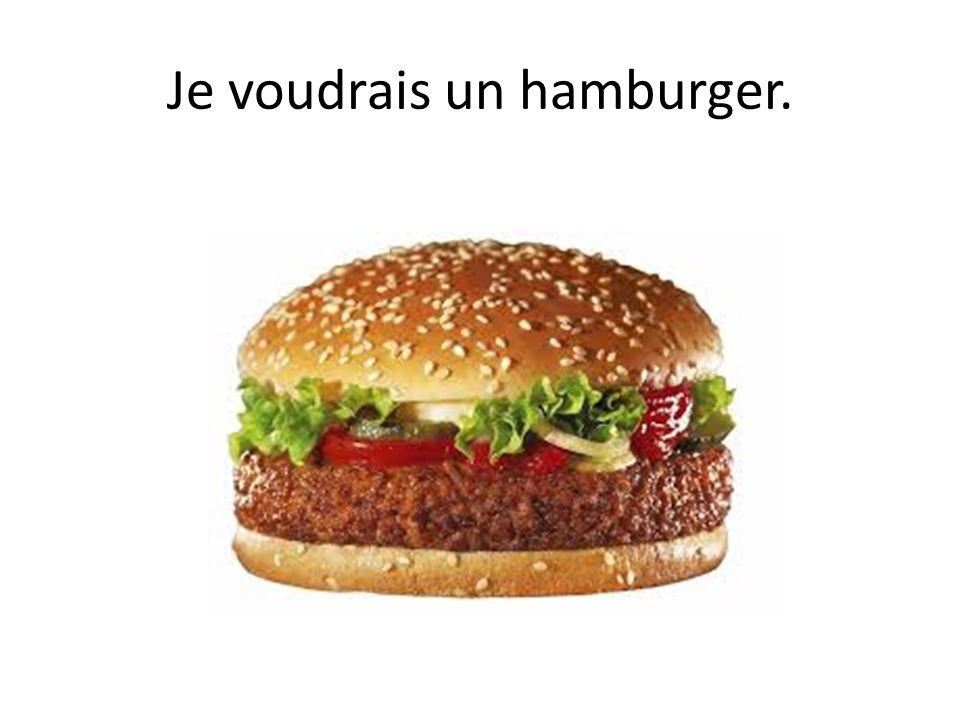 Je voudrais un hamburger.