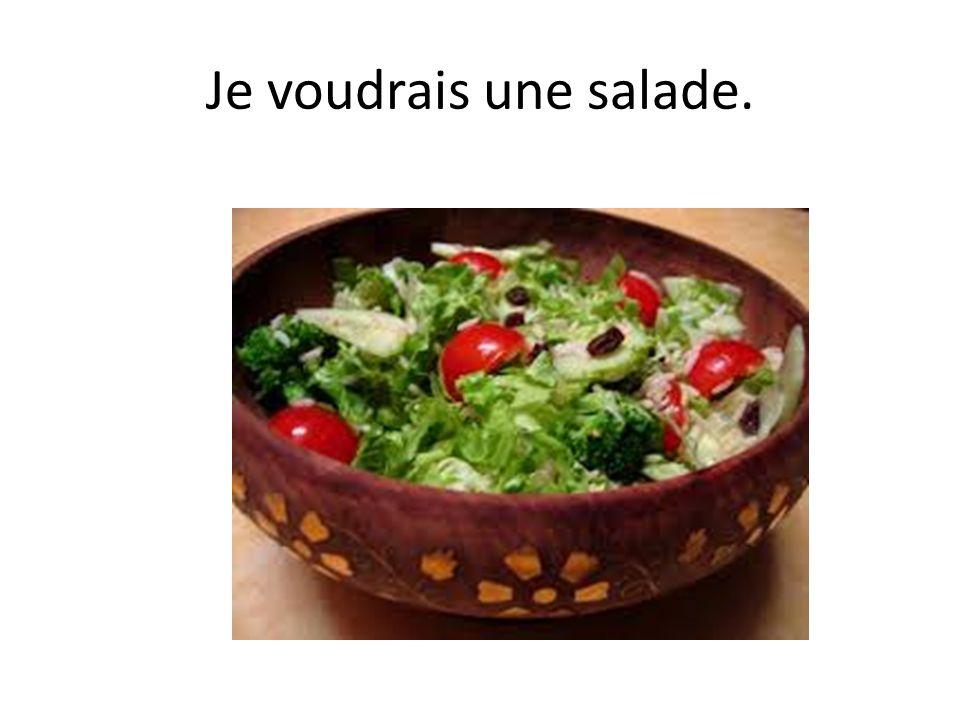 Je voudrais une salade.