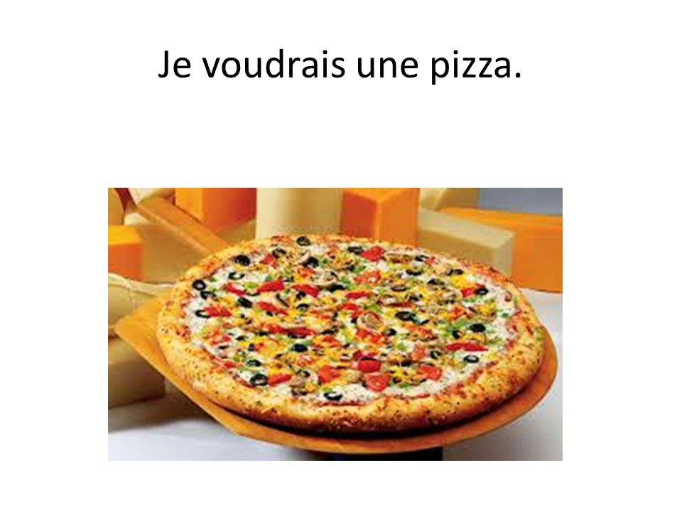 Je voudrais une pizza.