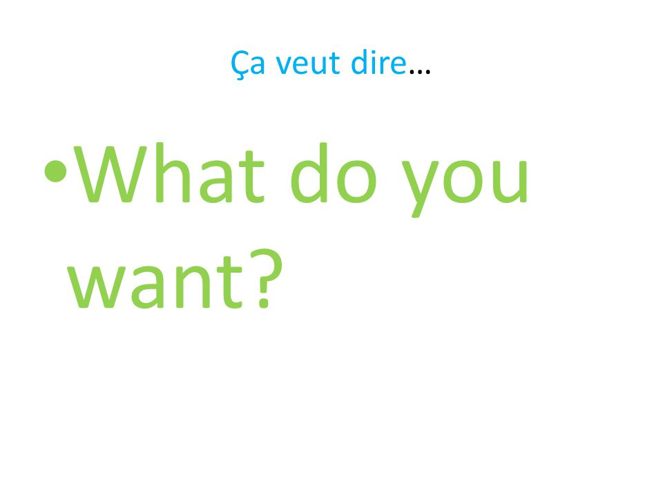 Ça veut dire… What do you want