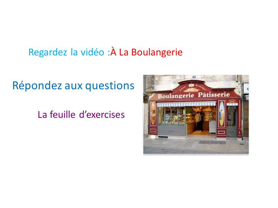 Regardez la vidéo :À La Boulangerie Répondez aux questions La feuille d'exercises