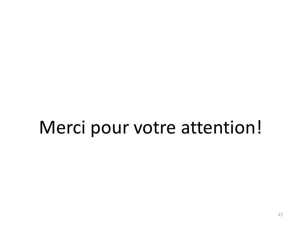 Merci pour votre attention! 47
