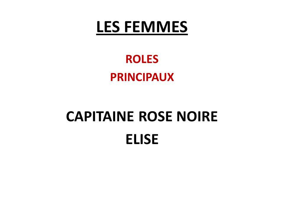 LES FEMMES ROLES PRINCIPAUX CAPITAINE ROSE NOIRE ELISE