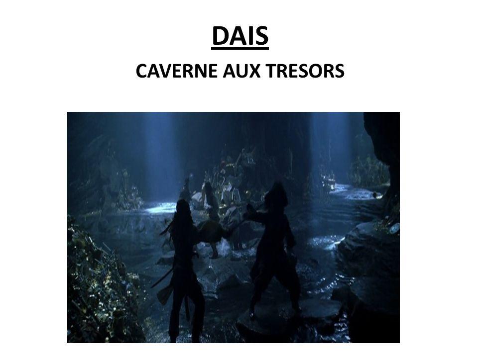 DAIS LA CAVERNE AUX TRESORS DAIS CAVERNE AUX TRESORS