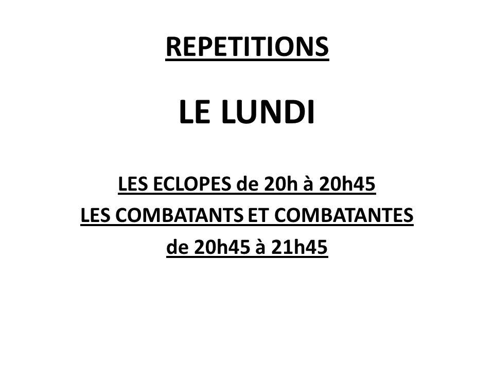 REPETITIONS LE LUNDI LES ECLOPES de 20h à 20h45 LES COMBATANTS ET COMBATANTES de 20h45 à 21h45