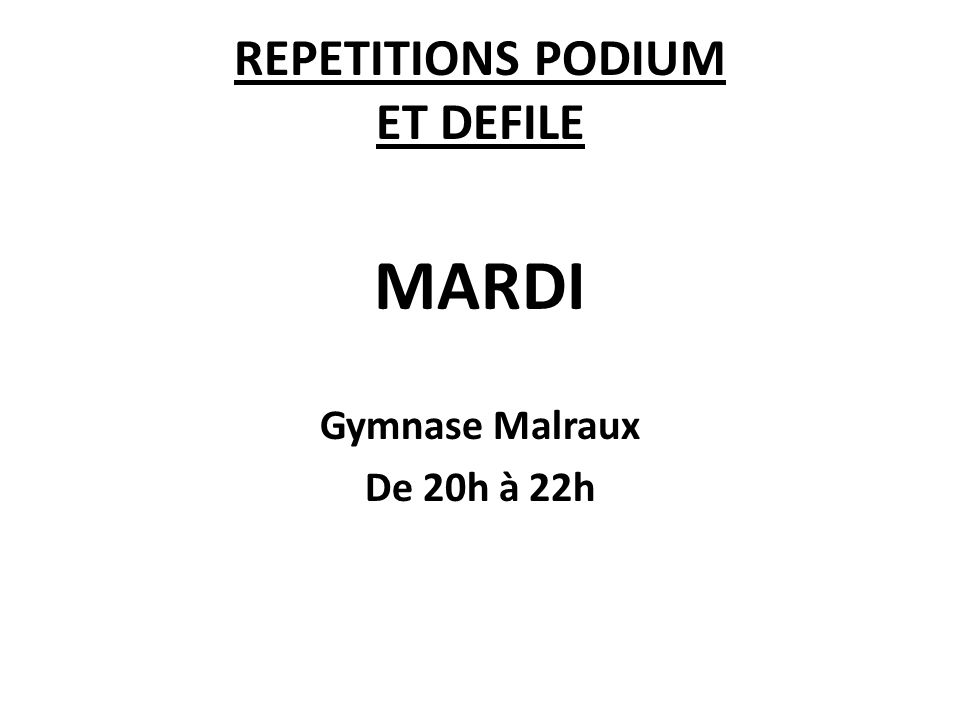 REPETITIONS PODIUM ET DEFILE MARDI Gymnase Malraux De 20h à 22h