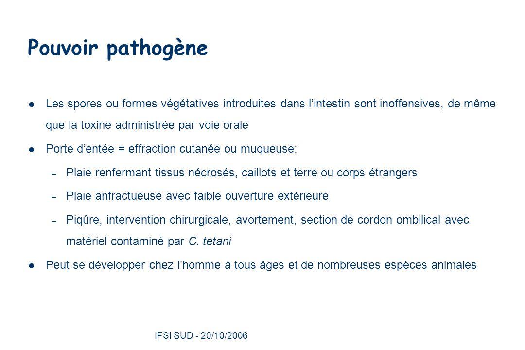 IFSI SUD - 20/10/2006 30 Tétanos néonatal: prévention Immuniser les mères et femmes en âge de procréer – Ac transmis trans-placentaire Accouchement propre Patient atteint ne développent pas immunité naturelle