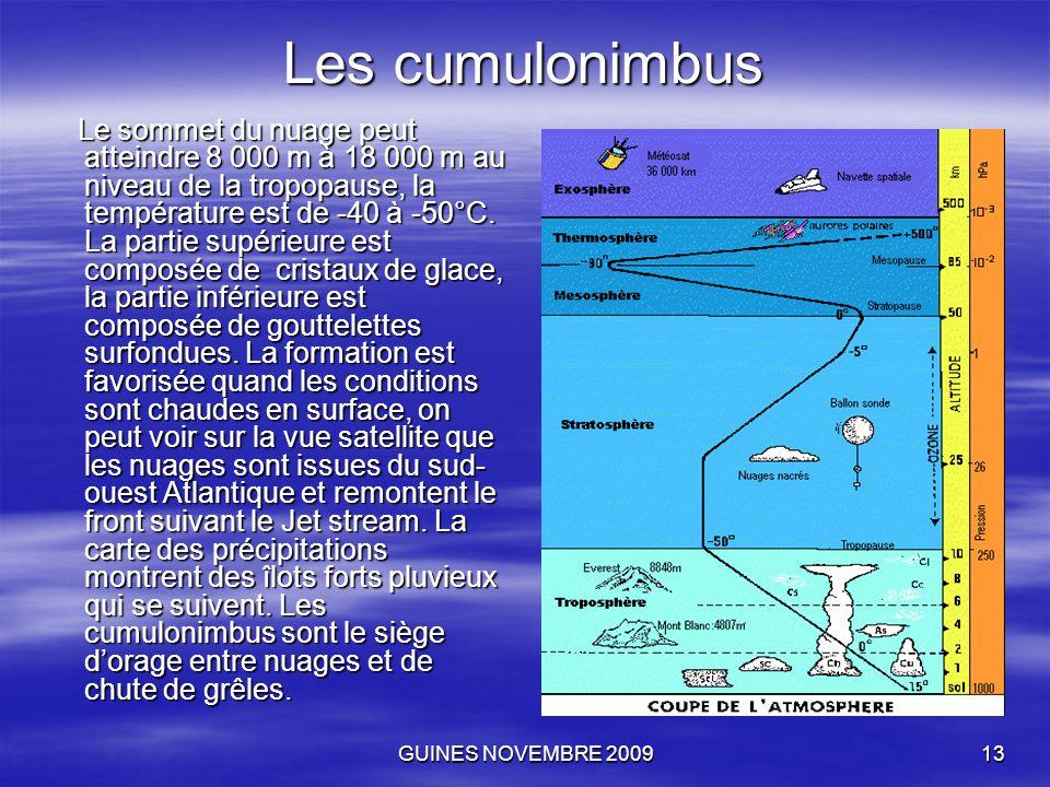GUINES NOVEMBRE 200913 Les cumulonimbus Le sommet du nuage peut atteindre 8 000 m à 18 000 m au niveau de la tropopause, la température est de -40 à -