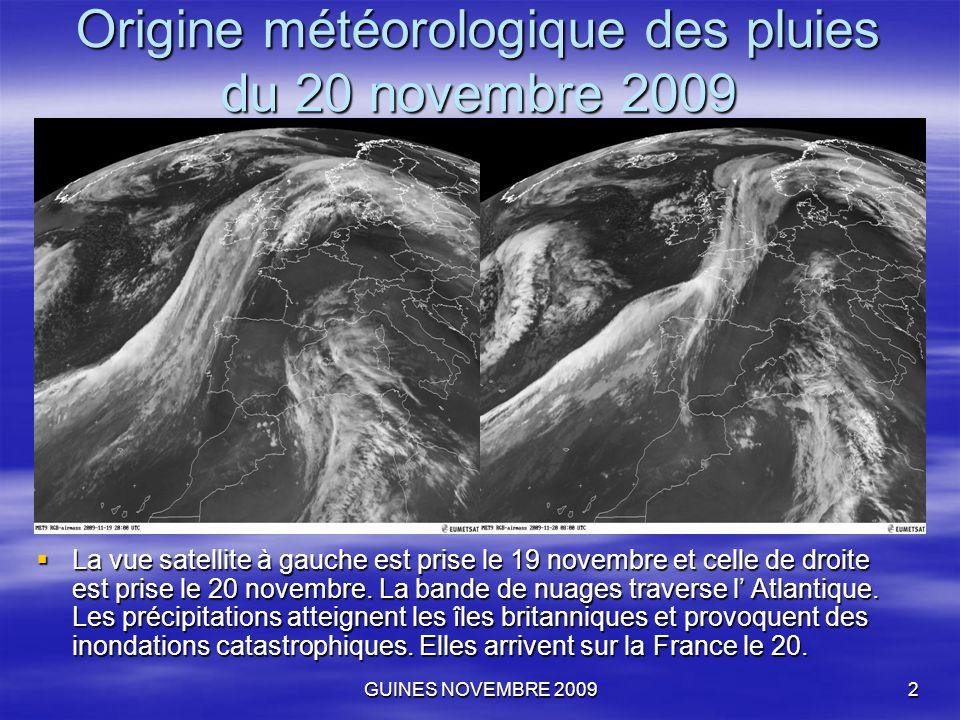 GUINES NOVEMBRE 20092 Origine météorologique des pluies du 20 novembre 2009  La vue satellite à gauche est prise le 19 novembre et celle de droite es