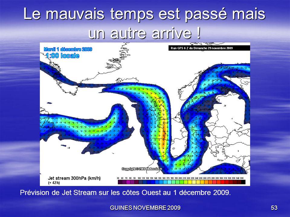 GUINES NOVEMBRE 200953 Le mauvais temps est passé mais un autre arrive ! Prévision de Jet Stream sur les côtes Ouest au 1 décembre 2009.