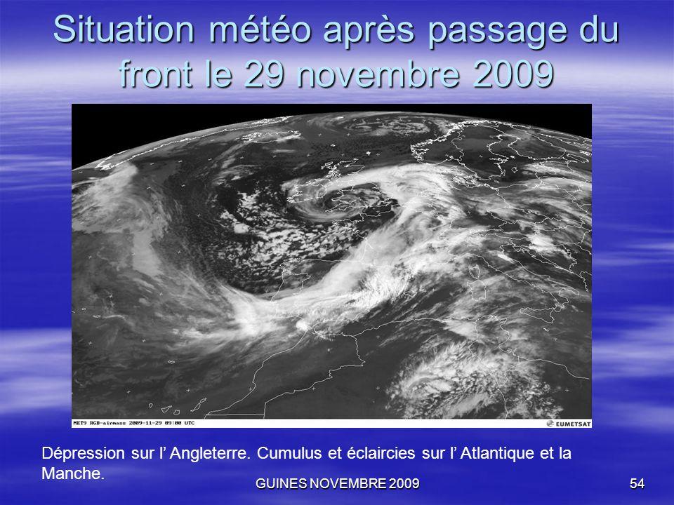 GUINES NOVEMBRE 200954 Situation météo après passage du front le 29 novembre 2009 Dépression sur l' Angleterre. Cumulus et éclaircies sur l' Atlantiqu
