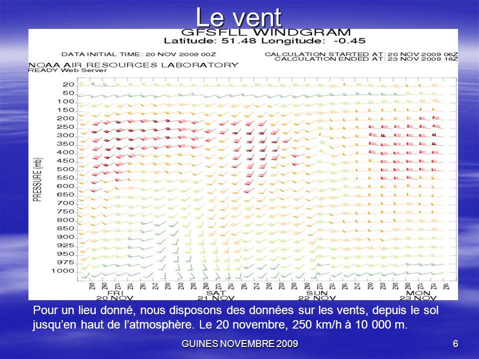GUINES NOVEMBRE 20096 Le vent Pour un lieu donné, nous disposons des données sur les vents, depuis le sol jusqu'en haut de l'atmosphère. Le 20 novembr