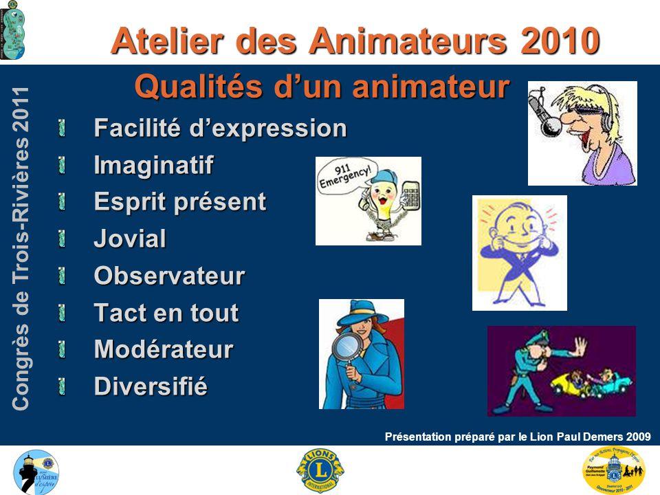 Congrès de Trois-Rivières 2011 Atelier des Animateurs 2010 Présentation préparé par le Lion Paul Demers 2009 « Attention, attention» Évitez de parler… Évitez de parler… Politique, religion, race.