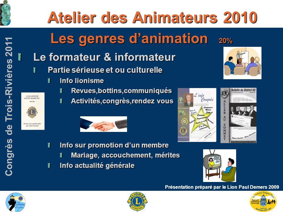 Congrès de Trois-Rivières 2011 Atelier des Animateurs 2010 Présentation préparé par le Lion Paul Demers 2009 Bonne année de lionisme