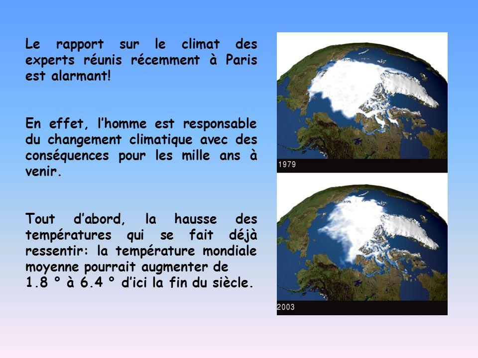 Le rapport sur le climat des experts réunis récemment à Paris est alarmant! En effet, l'homme est responsable du changement climatique avec des conséq