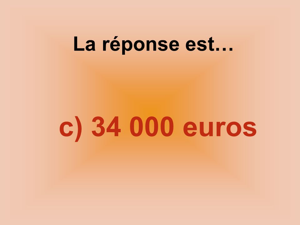 La réponse est… c) 34 000 euros