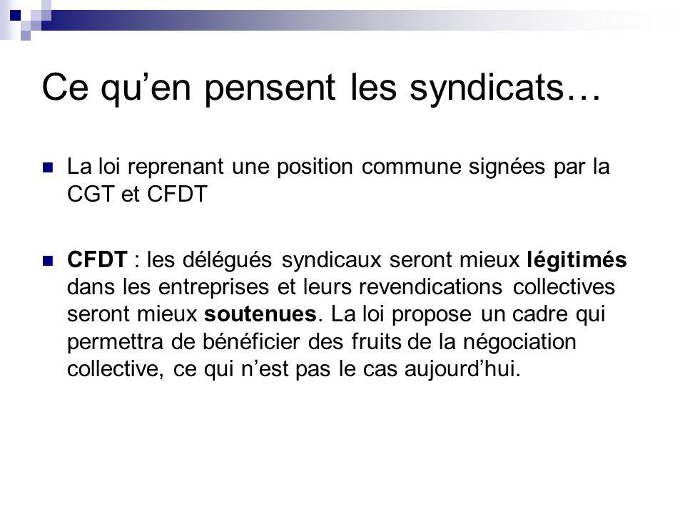 Ce qu'en pensent les syndicats… La loi reprenant une position commune signées par la CGT et CFDT CFDT : les délégués syndicaux seront mieux légitimés dans les entreprises et leurs revendications collectives seront mieux soutenues.