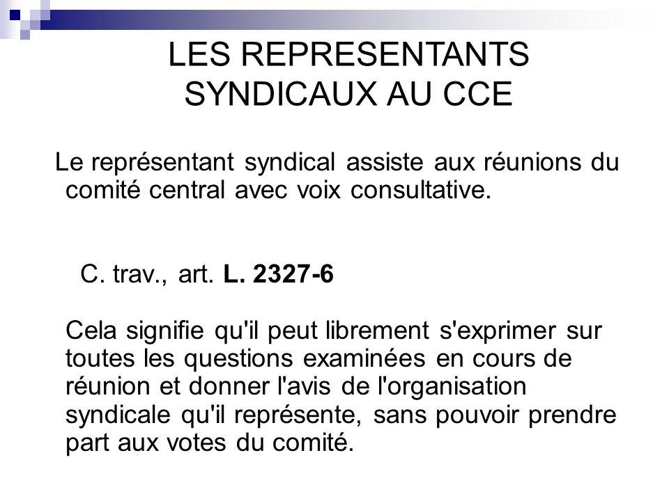 Le représentant syndical assiste aux réunions du comité central avec voix consultative. C. trav., art. L. 2327-6 Cela signifie qu'il peut librement s'