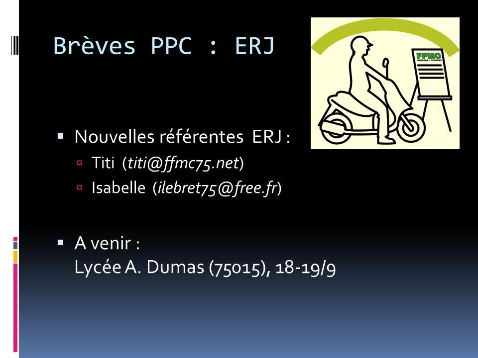 Brèves PPC : ERJ  Nouvelles référentes ERJ :  Titi (titi@ffmc75.net)  Isabelle (ilebret75@free.fr)  A venir : Lycée A.