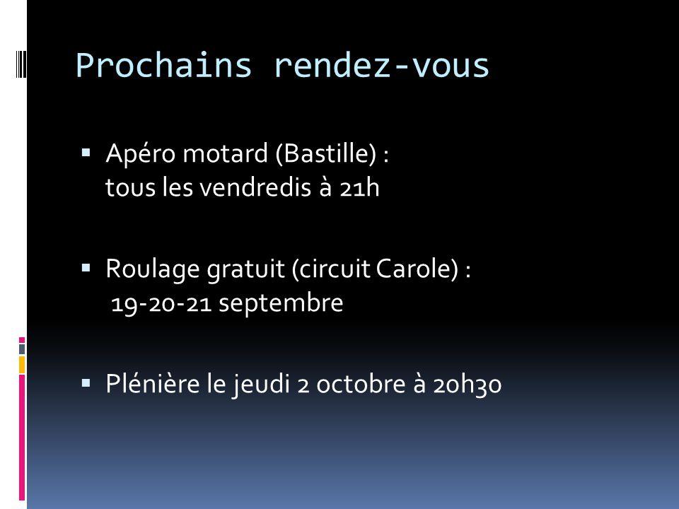 Prochains rendez-vous  Apéro motard (Bastille) : tous les vendredis à 21h  Roulage gratuit (circuit Carole) : 19-20-21 septembre  Plénière le jeudi 2 octobre à 20h30