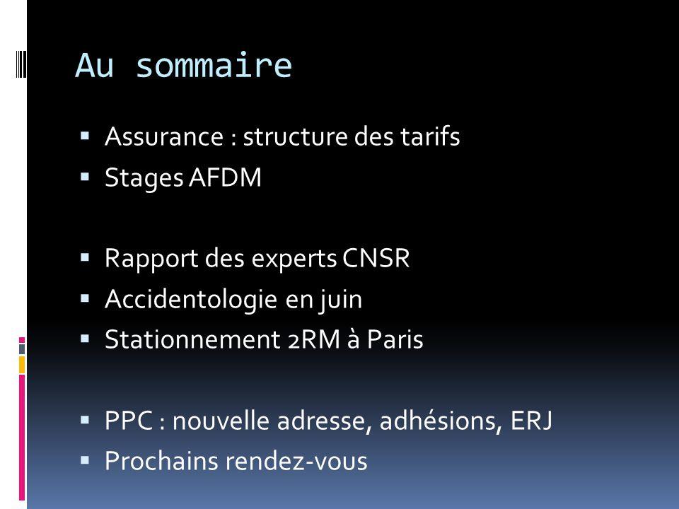 Au sommaire  Assurance : structure des tarifs  Stages AFDM  Rapport des experts CNSR  Accidentologie en juin  Stationnement 2RM à Paris  PPC : nouvelle adresse, adhésions, ERJ  Prochains rendez-vous
