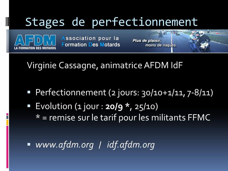Stages de perfectionnement Virginie Cassagne, animatrice AFDM IdF  Perfectionnement (2 jours: 30/10+1/11, 7-8/11)  Evolution (1 jour : 20/9 *, 25/10) * = remise sur le tarif pour les militants FFMC  www.afdm.org / idf.afdm.org