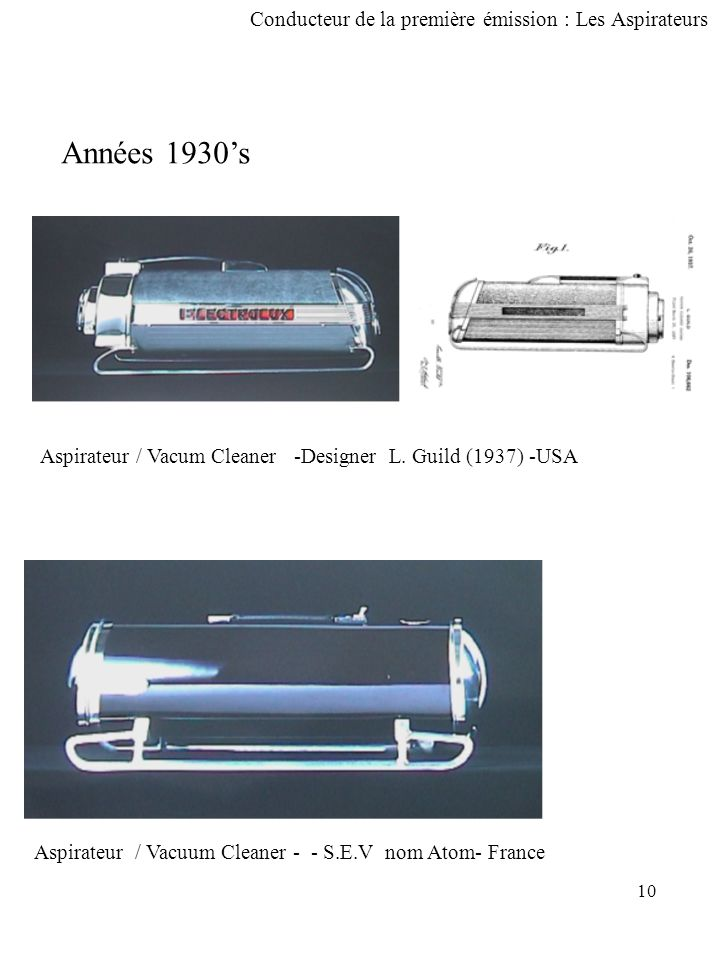 10 Conducteur de la première émission : Les Aspirateurs Années 1930's Aspirateur / Vacum Cleaner -Designer L.