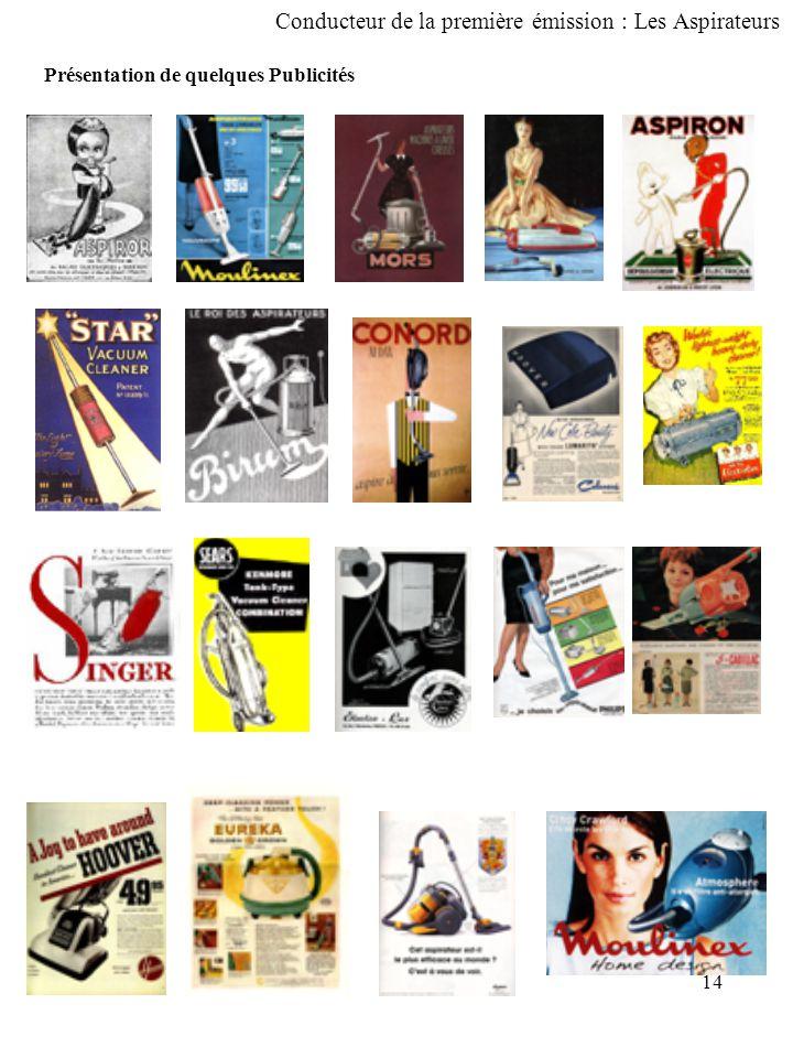 14 Présentation de quelques Publicités Conducteur de la première émission : Les Aspirateurs