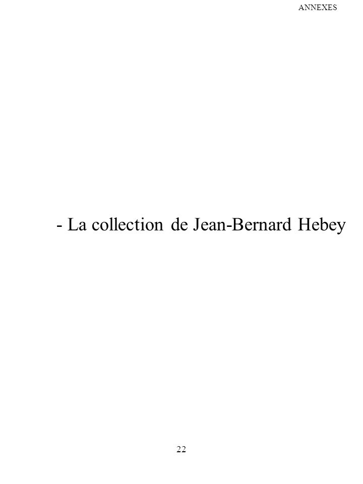 22 ANNEXES - La collection de Jean-Bernard Hebey