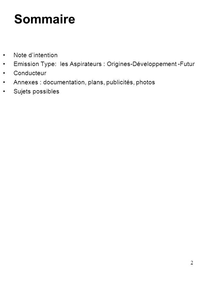 2 Sommaire Note d'intention Emission Type: les Aspirateurs : Origines-Développement -Futur Conducteur Annexes : documentation, plans, publicités, photos Sujets possibles