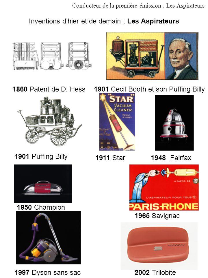 5 Inventions d'hier et de demain : Les Aspirateurs Conducteur de la première émission : Les Aspirateurs 1860 Patent de D.