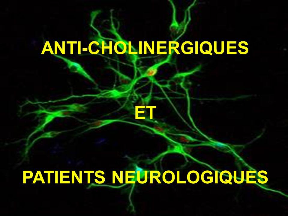ANTI-CHOLINERGIQUES ET PATIENTS NEUROLOGIQUES
