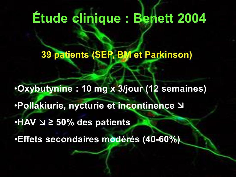 Étude clinique : Benett 2004 39 patients (SEP, BM et Parkinson) Oxybutynine : 10 mg x 3/jour (12 semaines) Pollakiurie, nycturie et incontinence  HAV  ≥ 50% des patients Effets secondaires modérés (40-60%)