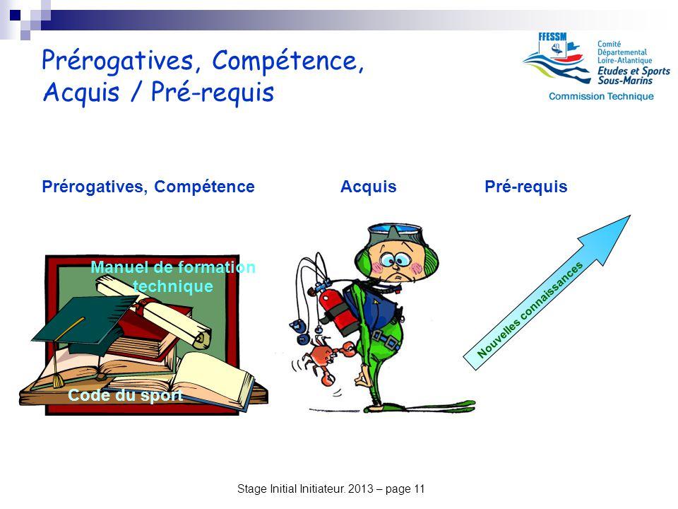 Stage Initial Initiateur. 2013 – page 11 Prérogatives, Compétence, Acquis / Pré-requis Prérogatives, Compétence Manuel de formation technique Nouvelle