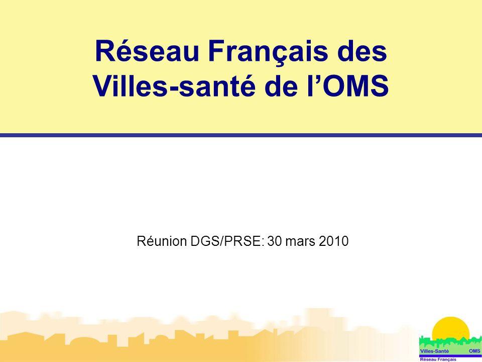 1 Réunion DGS/PRSE: 30 mars 2010 Réseau Français des Villes-santé de l'OMS