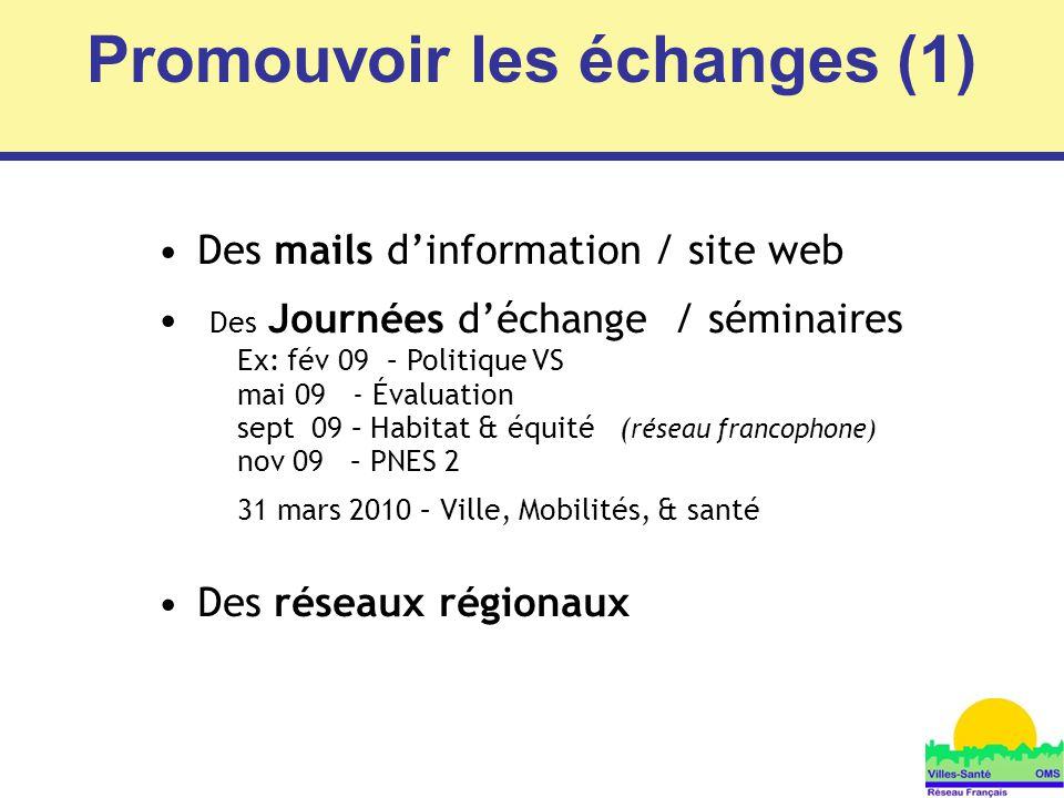 8 Des mails d'information / site web Des Journées d'échange / séminaires Ex: fév 09 – Politique VS mai 09 - Évaluation sept 09 – Habitat & équité ( ré