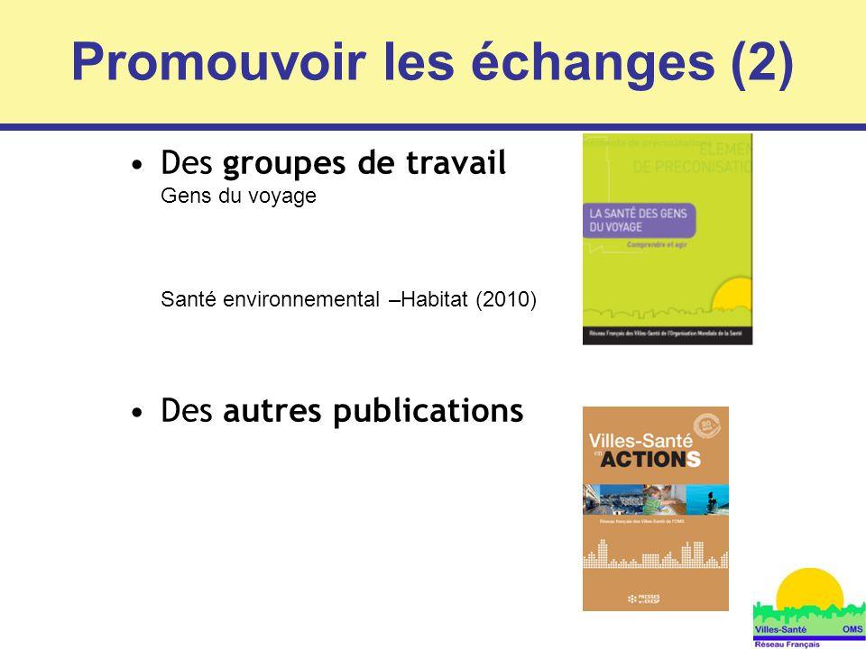 9 Des groupes de travail Gens du voyage Santé environnemental –Habitat (2010) Des autres publications Promouvoir les échanges (2)
