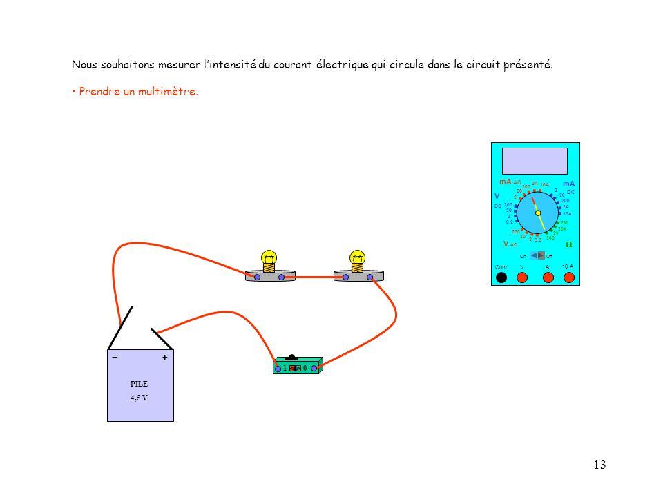 13 10 A Com mA DC A OffOn 10A 2A 200 20 V  2 V AC mA AC V DC 2M 20k 2k 200 0.2 2 200 20 2 0.2 2 20 200 Nous souhaitons mesurer l'intensité du courant électrique qui circule dans le circuit présenté.