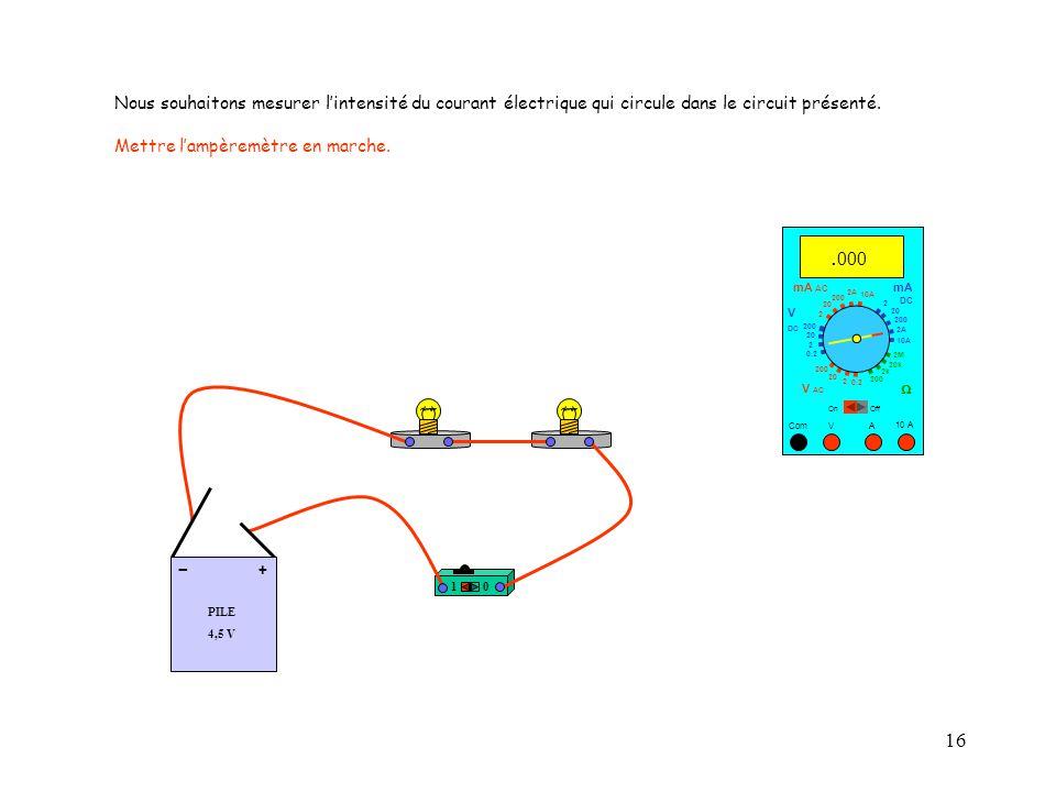 16 10 A Com mA DC A OffOn 10A 2A 200 20 V  2 V AC mA AC V DC 2M 20k 2k 200 0.2 2 200 20 2 0.2 2 20 200 Nous souhaitons mesurer l'intensité du courant électrique qui circule dans le circuit présenté.