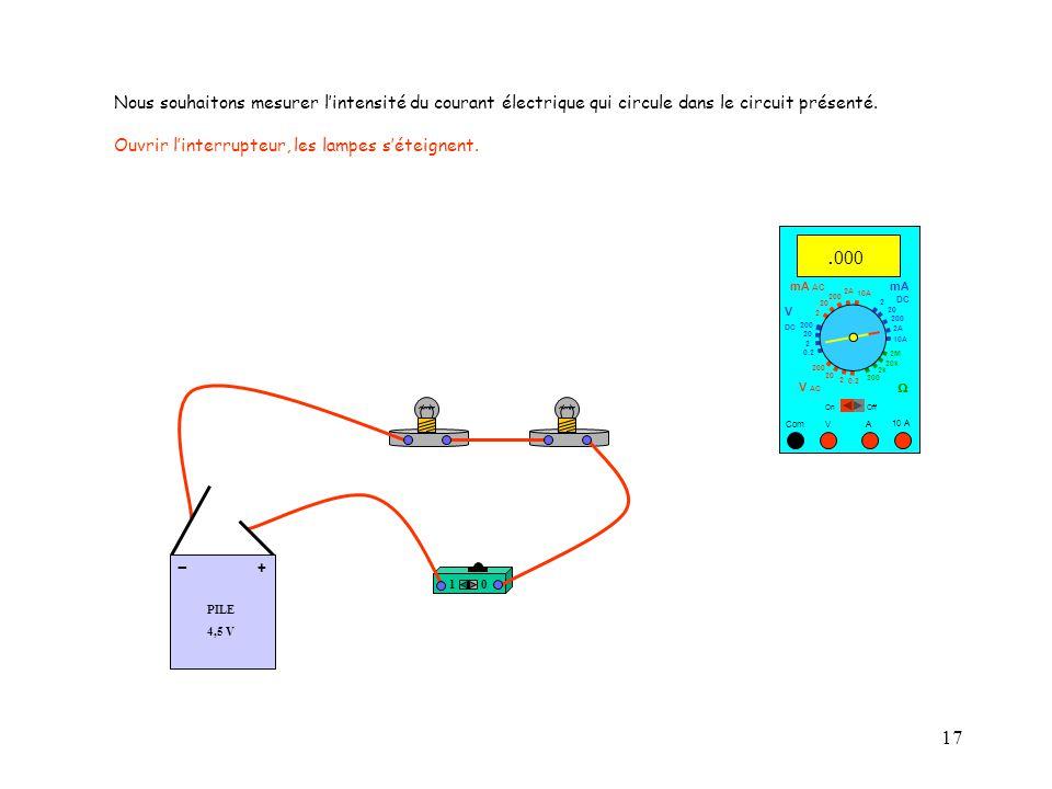 17 10 A Com mA DC A OffOn 10A 2A 200 20 V  2 V AC mA AC V DC 2M 20k 2k 200 0.2 2 200 20 2 0.2 2 20 200 Nous souhaitons mesurer l'intensité du courant électrique qui circule dans le circuit présenté.